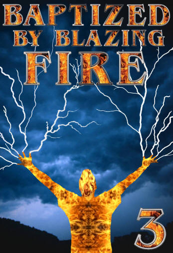 Baptized By Blazing Fire 3