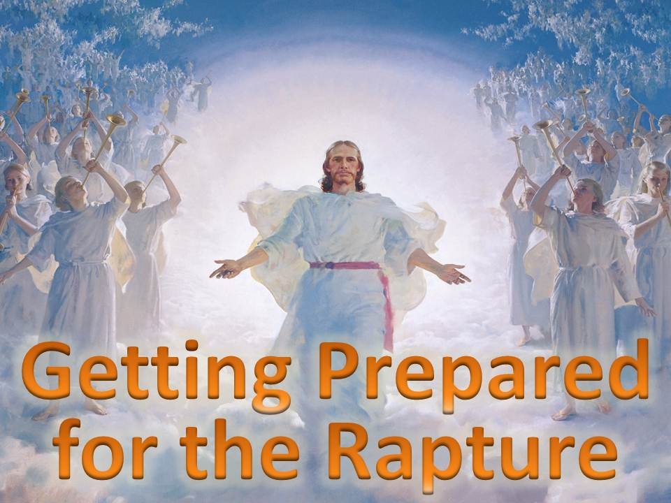 Prepared for the Rapture   Rapture Of The Saints