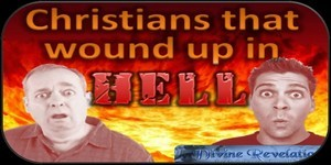 Christians that wound up in Hell