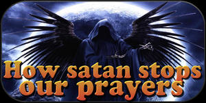 Combat in the heavenly Realm. How satan stops our prayers.