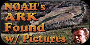Noah's Ark Found, w/ Evidence + Pictures
