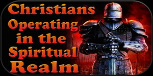 Christians Operating in the Spiritual REALM