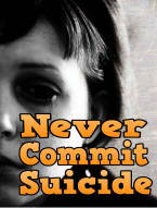 Never Commit Suicide, it can lead a person to Hell.